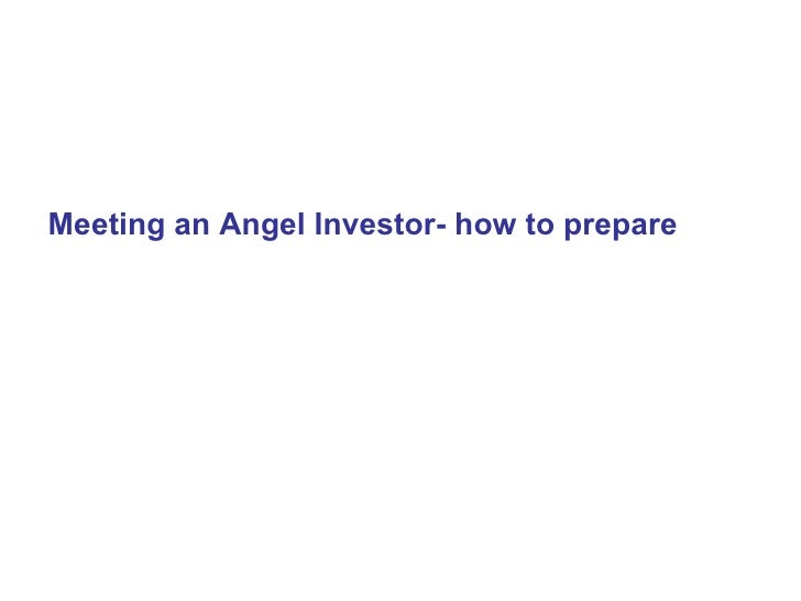 <ul><li>Meeting an Angel Investor- how to prepare </li></ul>