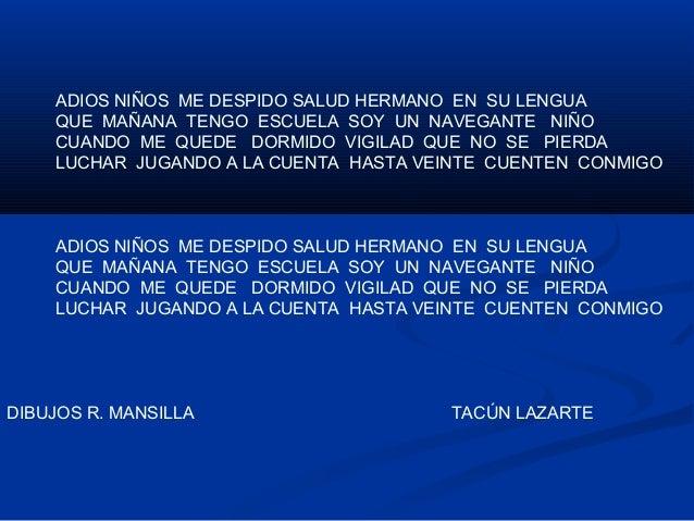 ADIOS NIÑOS ME DESPIDO SALUD HERMANO EN SU LENGUA  QUE MAÑANA TENGO ESCUELA SOY UN NAVEGANTE NIÑO  CUANDO ME QUEDE DORMIDO...