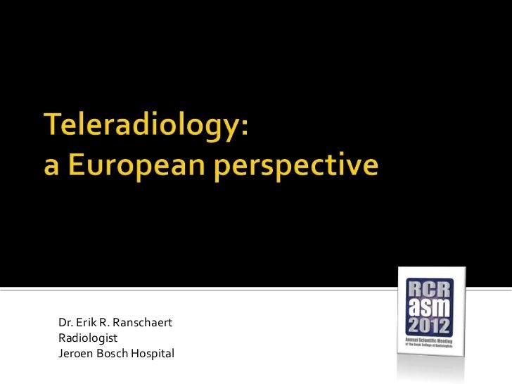Dr. Erik R. RanschaertRadiologistJeroen Bosch Hospital