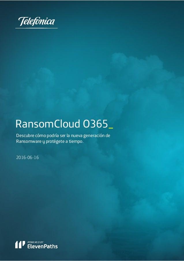 RansomCloud O365_ Descubre cómo podría ser la nueva generación de Ransomware y protégete a tiempo. 2016-06-16