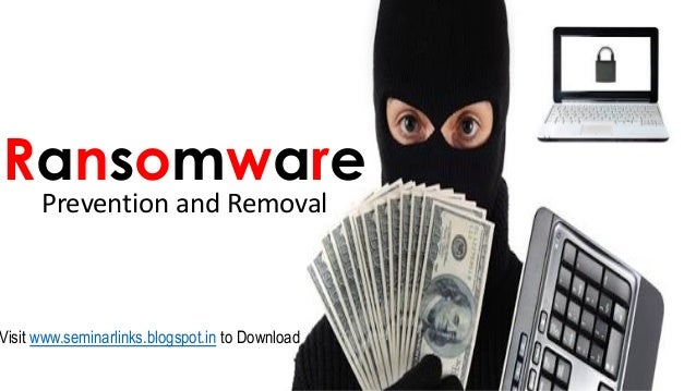 Ransomware Prevention and Removal Visit www.seminarlinks.blogspot.in to Download