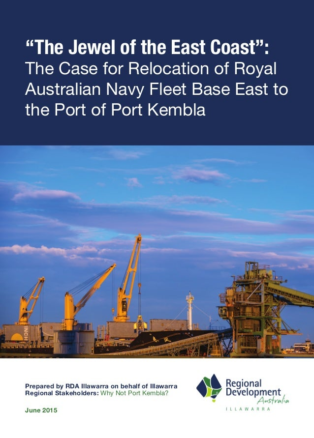 """""""The Jewel of the East Coast"""": The Case for Relocation of Royal Australian Navy Fleet Base East to the Port of Port Kembla..."""