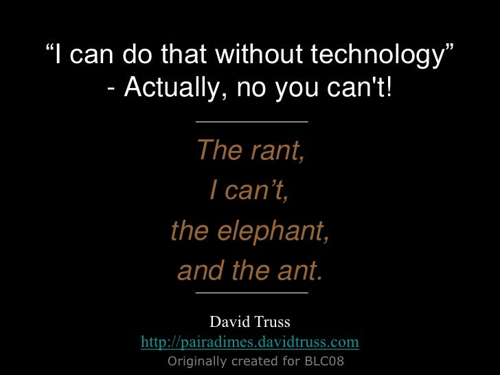 """I can do that without technology""- Actually, no you can't!<br />The rant,<br />I can't,<br />the elephant,<br />and ..."