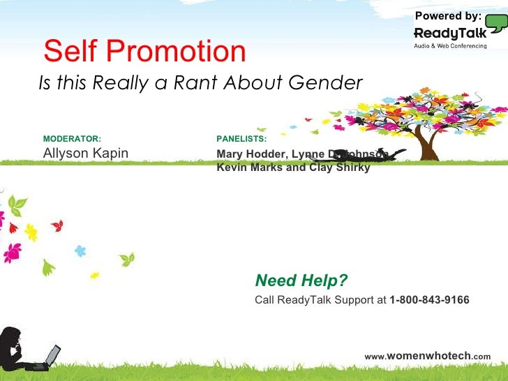 Self Promotion Need Help? Call ReadyTalk Support at  1-800-843-9166 PANELISTS: Mary Hodder, Lynne D. Johnson, Kevin Marks ...