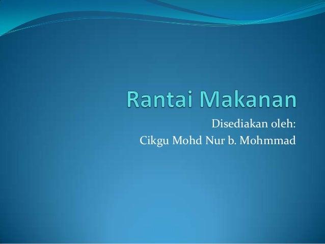 Disediakan oleh: Cikgu Mohd Nur b. Mohmmad