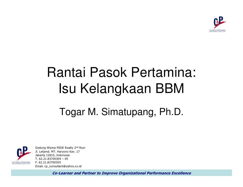Rantai Pasok Pertamina:        Isu Kelangkaan BBM                Togar M. Simatupang, Ph.D.Gedung Wisma PEDE Realty 2nd fl...