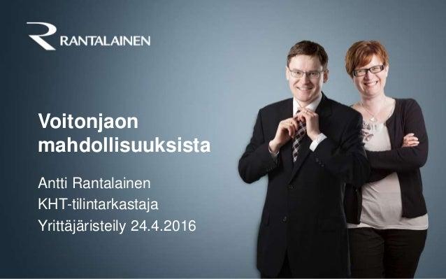Voitonjaon mahdollisuuksista Antti Rantalainen KHT-tilintarkastaja Yrittäjäristeily 24.4.2016