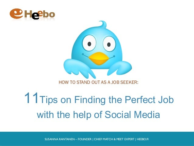 HOW TO STAND OUT AS A JOB SEEKER:11Tips on Finding the Perfect Job  with the help of Social Media    SUSANNA RANTANEN – FO...
