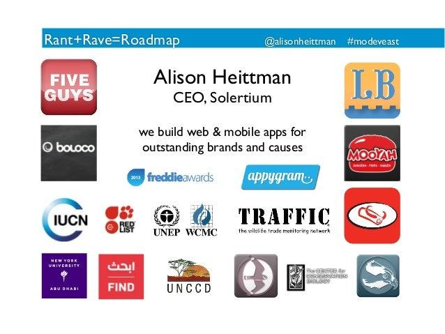 Rant+Rave=Roadmap  @alisonheittman  Alison Heittman CEO, Solertium  we build web & mobile apps for outstanding brands and ...