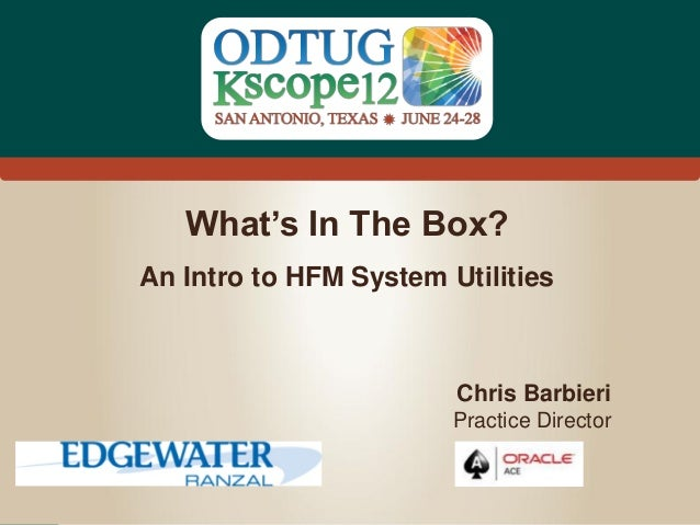 What's In The Box?An Intro to HFM System Utilities                        Chris Barbieri                        Practice D...