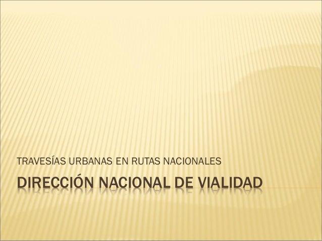 DIRECCIÓN NACIONAL DE VIALIDAD TRAVESÍAS URBANAS EN RUTAS NACIONALES