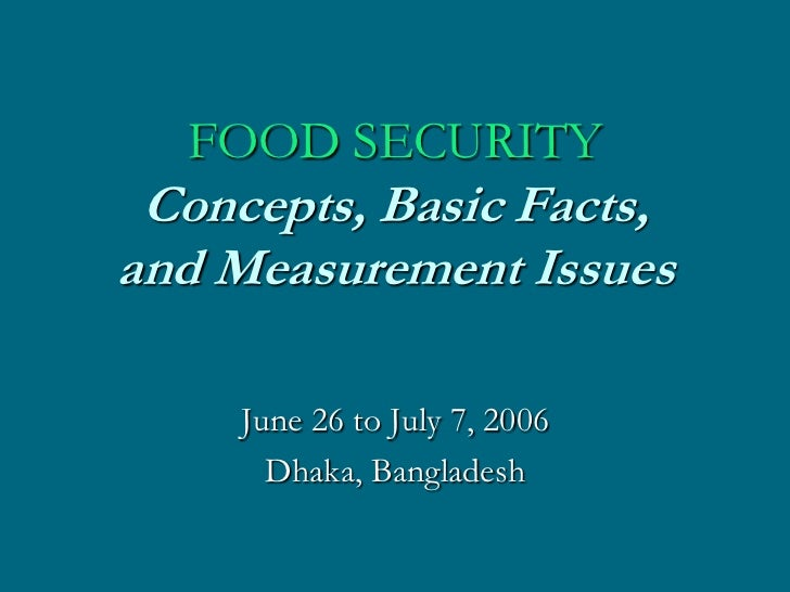 FOOD SECURITY Concepts, Basic Facts,and Measurement Issues     June 26 to July 7, 2006       Dhaka, Bangladesh