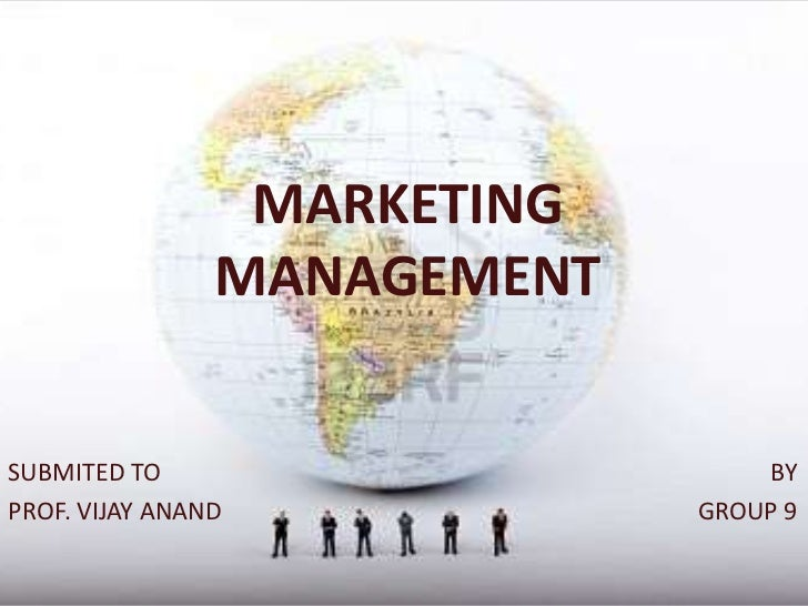 MARKETING                MANAGEMENTSUBMITED TO                      BYPROF. VIJAY ANAND            GROUP 9
