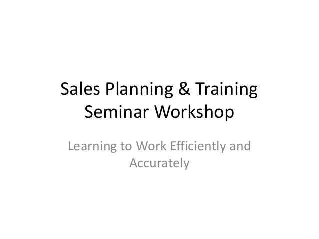 Sales Planning & Training Seminar Workshop Learning to Work Efficiently and Accurately