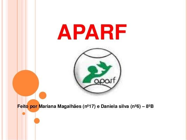 APARFFeito por Mariana Magalhães (nº17) e Daniela silva (nº6) – 8ºB