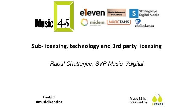 Music 4.5 is organised by Sub-licensing, technology and 3rd party licensing Raoul Chatterjee, SVP Music, 7digital #m4pt5 #...