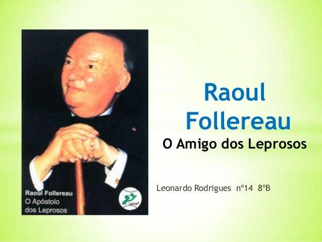 Raoul      Follereau O Amigo dos LeprososLeonardo Rodrigues nº14 8ºB