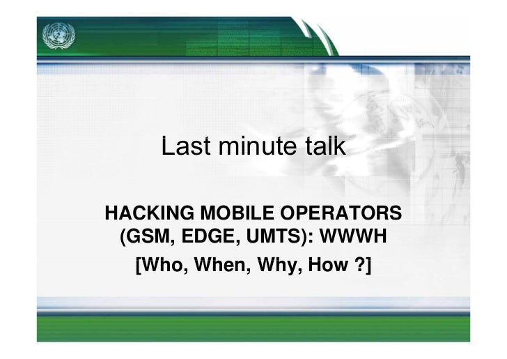 Last i t talk      L t minute t lk  HACKING MOBILE OPERATORS   C    G O     O        O S  (GSM, EDGE, UMTS): WWWH    [Who,...