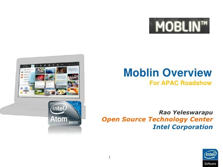 Moblin OverviewFor APAC Roadshow<br />Rao Yeleswarapu<br />Open Source Technology Center<br />Intel Corporation<br />