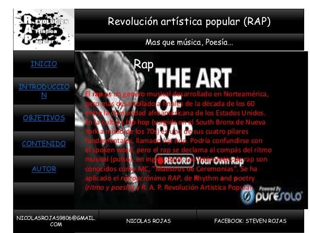 Mas que música, Poesía… Revolución artística popular (RAP) OBJETIVOS CONTENIDO AUTOR INTRODUCCIO N INICIO NICOLASROJAS9806...