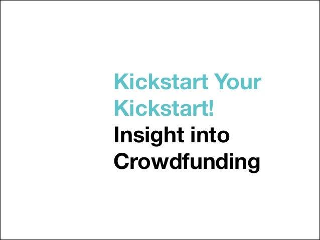 Kickstart Your Kickstart! Insight into Crowdfunding