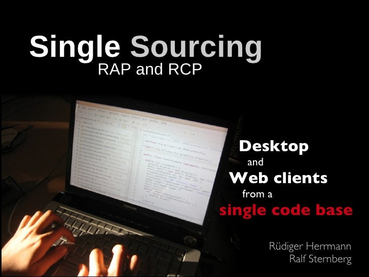 Single Sourcing     RAP and RCP                        Desktop                      and                    Web clients    ...