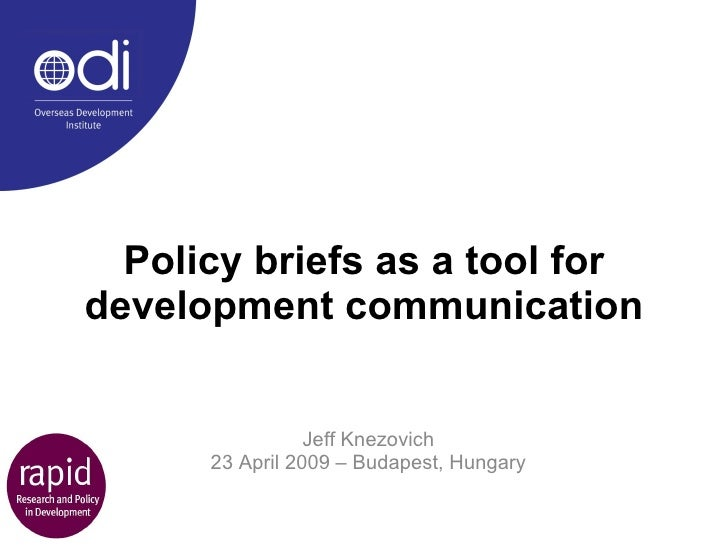 Policy briefs as a tool for development communication Jeff Knezovich 23 April 2009 – Budapest, Hungary