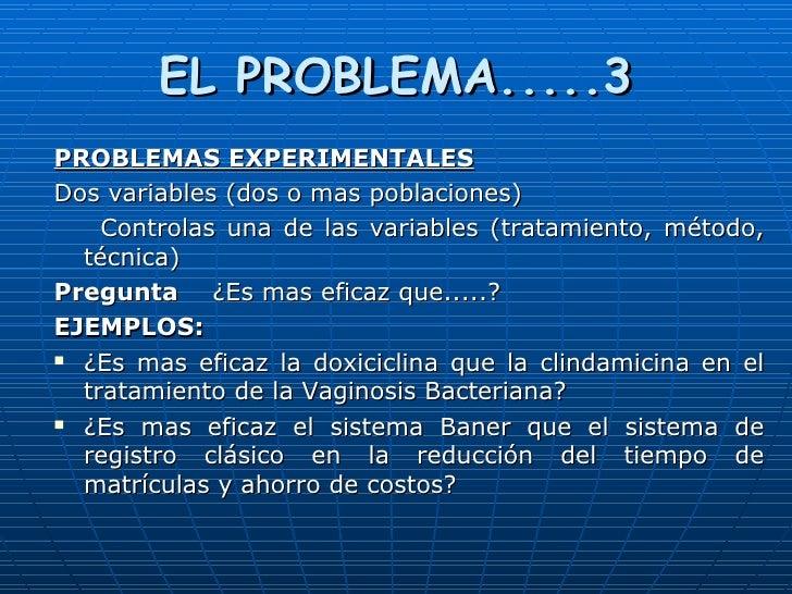 EL PROBLEMA.....3 <ul><li>PROBLEMAS EXPERIMENTALES </li></ul><ul><li>Dos variables (dos o mas poblaciones) </li></ul><ul><...