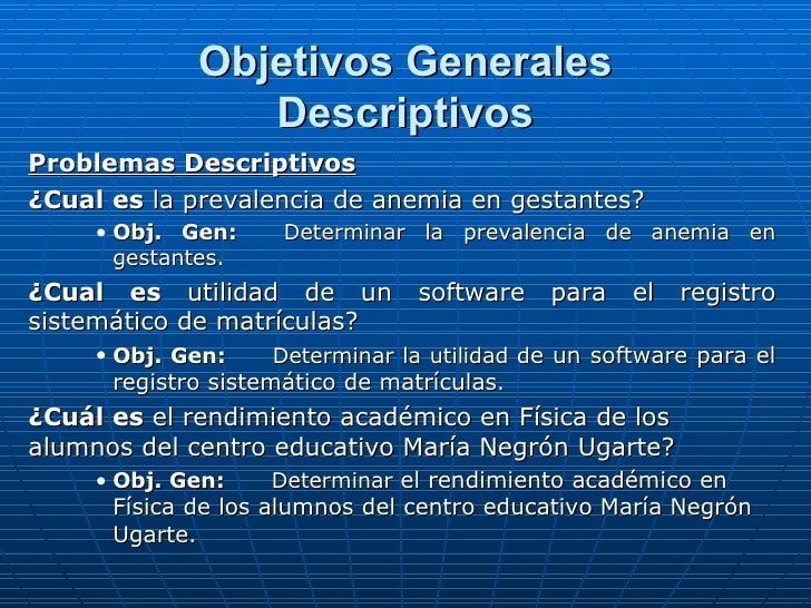 Objetivos Generales Descriptivos <ul><li>Problemas Descriptivos </li></ul><ul><li>¿Cual es  la prevalencia de anemia en ge...