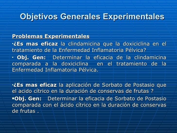 Objetivos Generales Experimentales <ul><li>Problemas Experimentales </li></ul><ul><li>¿Es mas eficaz  la clindamicina que ...