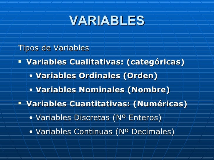 VARIABLES <ul><li>Tipos de Variables </li></ul><ul><li>Variables Cualitativas: (categóricas) </li></ul><ul><ul><li>Variabl...