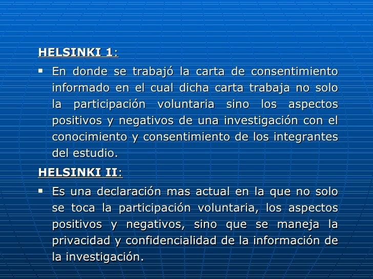 <ul><li>HELSINKI 1 : </li></ul><ul><li>En donde se trabajó la carta de consentimiento informado en el cual dicha carta tra...
