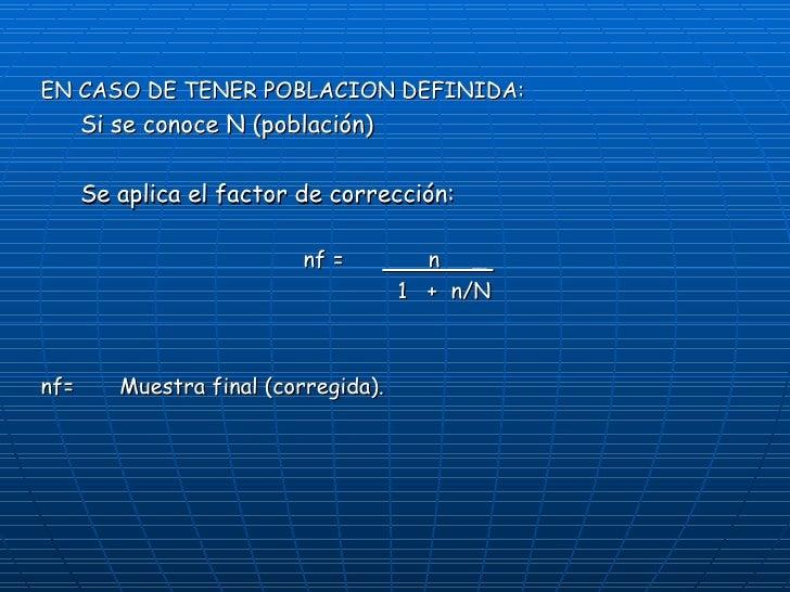 <ul><li>EN CASO DE TENER POBLACION DEFINIDA: </li></ul><ul><ul><li>Si se conoce N (población) </li></ul></ul><ul><ul><li>S...