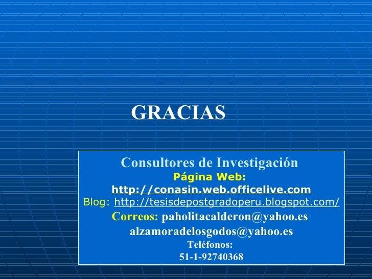 GRACIAS Consultores de Investigación   Página Web:   http://conasin.web.officelive.com Blog:  http://tesisdepostgradoperu....