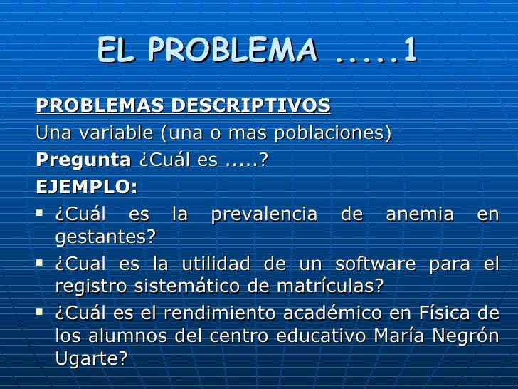 EL PROBLEMA .....1 <ul><li>PROBLEMAS DESCRIPTIVOS </li></ul><ul><li>Una variable (una o mas poblaciones) </li></ul><ul><li...