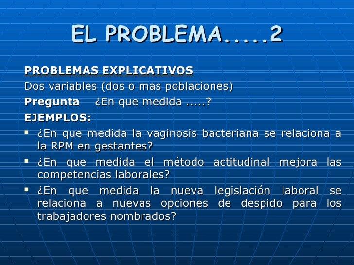 EL PROBLEMA.....2 <ul><li>PROBLEMAS EXPLICATIVOS </li></ul><ul><li>Dos variables (dos o mas poblaciones) </li></ul><ul><li...