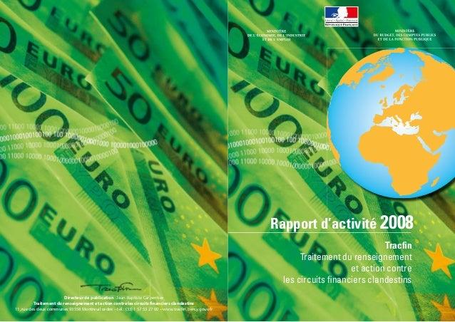 Rapport d'activité 2008 Tracfin Traitement du renseignement et action contre les circuits financiers clandestins Directeur...