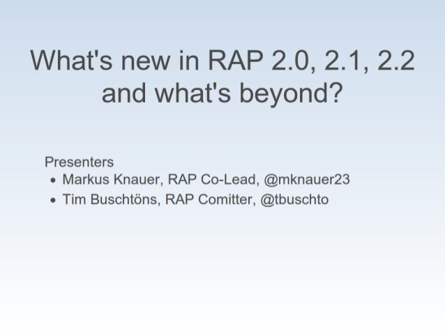Eclipse RAP 2.0, 2.1, 2.2, and beyond.