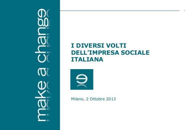 1  I DIVERSI VOLTI DELL'IMPRESA SOCIALE ITALIANA  Milano, 2 Ottobre 2013