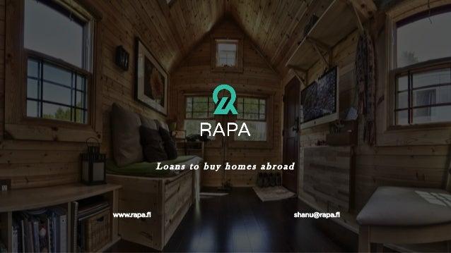 L o ans to b u y h o mes abr o ad www.rapa.fi shanu@rapa.fi