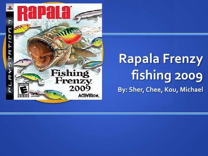 Rapala Frenzy   fishing 2009 By: Sher, Chee, Kou, Michael