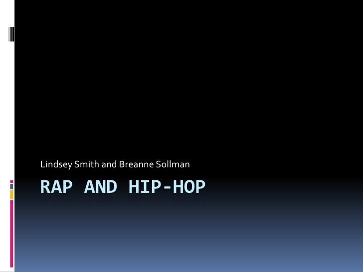Rap and Hip-hop<br />Lindsey Smith and Breanne Sollman<br />