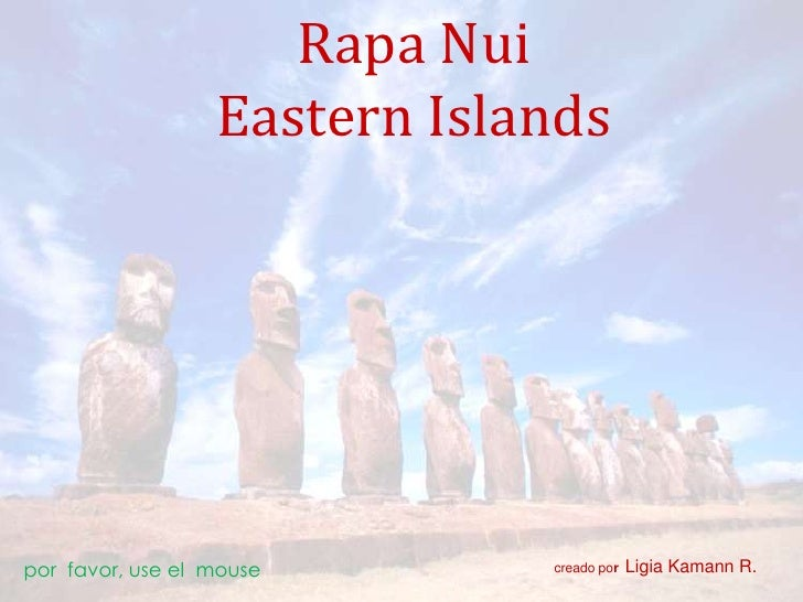 Rapa NuiEastern Islands<br />creado porLigia Kamann R.<br />por  favor, use el  mouse<br />