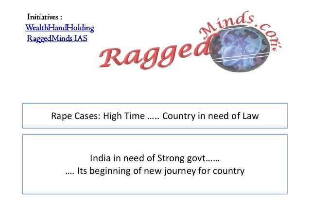 Initiatives :WealthHandHoldingRaggedMinds IAS      Rape Cases: High Time ….. Country in need of Law                India i...