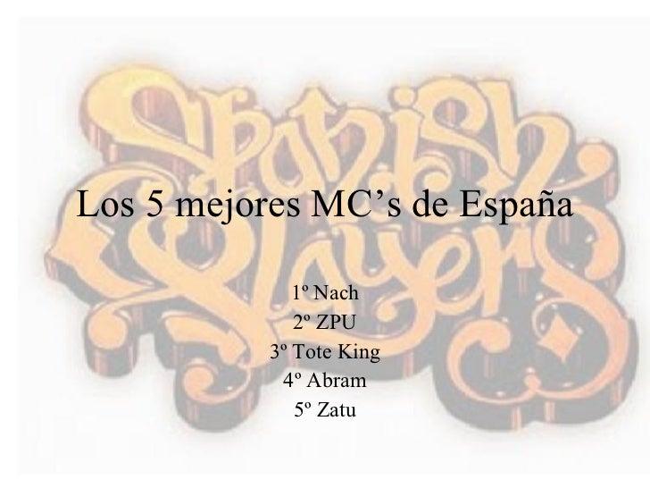 Los 5 mejores MC's de España 1º Nach 2º ZPU 3º Tote King 4º Abram 5º Zatu