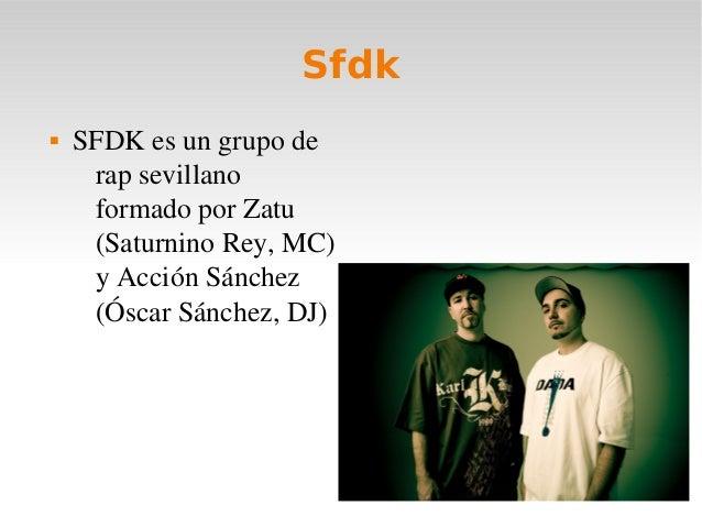 Sfdk SFDKesungrupoderapsevillanoformadoporZatu(SaturninoRey,MC)yAcciónSánchez(ÓscarSánchez,DJ)