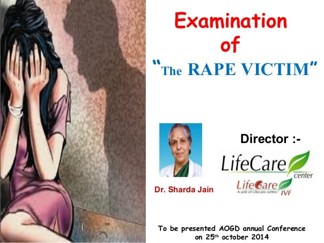 """Examination  of  """"The RAPE VICTIM""""  Dr. Sharda Jain  Director :-  To be presented AOGD annual Conference  on 25th october ..."""