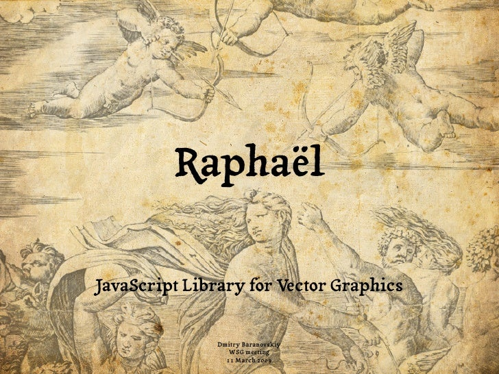 Raphaël  JavaScript Library for Vector Graphics                  Dmitry Baranovskiy                   WSG meeting         ...