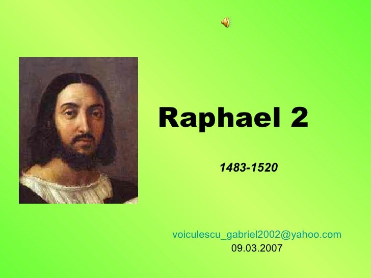 Raphael 2 [email_address] 09.03.2007 1483-1520