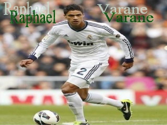 1. BiographieRaphaël Varane nè le25 avril 1993 a Lille.Raphael a commencéà jouer dans sa villenatale.